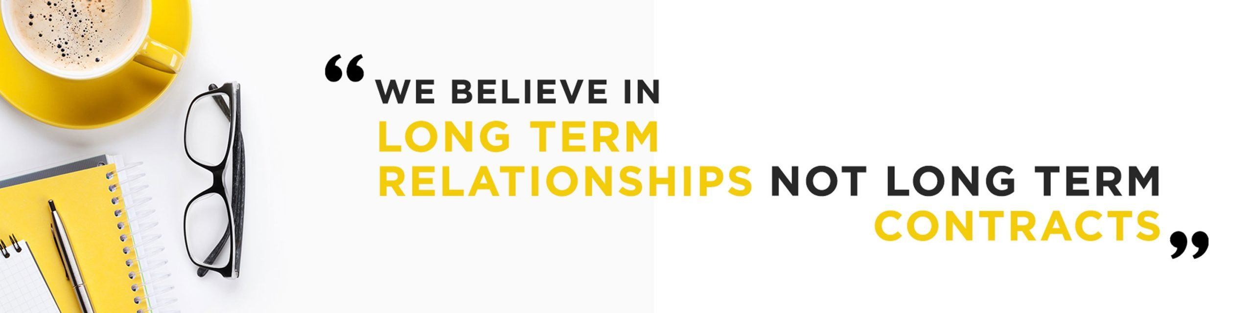 At ATKASA we believe in long term relationships not long term contracts